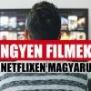INGYEN filmek és sorozatok a Netflixen Magyarországon!