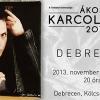Ákos Karcolatak 20 koncert Debrecenben! Jegyek itt a Kölcsey Központba!