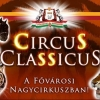 Circus Classicus a Fővárosi Nagycirkusz új műsora - Jegyek itt!