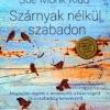 Szárnyak nélkül szabadon címmel jelent meg Sue Monk Kidd könyve! Vásárlás itt!