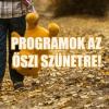 Programok az őszi szünet idejére 2017-ben!
