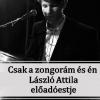 Csak én és a zongorám - László Attila előadóestje Budapesten! Jegyek itt!