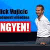 INGYEN megézhető Nick Vujicic budapesti Aréna műsora! VIDEÓ ITT!