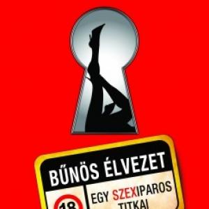 Kovács Kovi István könyve a Bűnös élvezet - Egy szexiparos titkai! Vásárold meg kedvezménnyel itt!