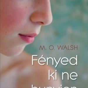 Fényed ki ne hunyjon - M. O. Walsh könyve a boltokban! Vásárlás itt!