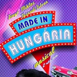 Made in Hungaria musical Budapesten - Jegyek itt!