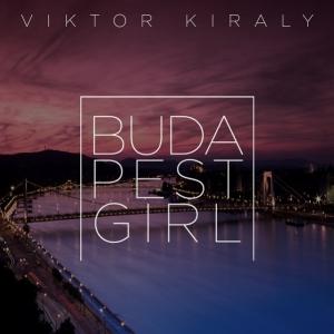 Király Viktor: Budapest Girl - Óda a budapesti lányoknak - Videó itt!