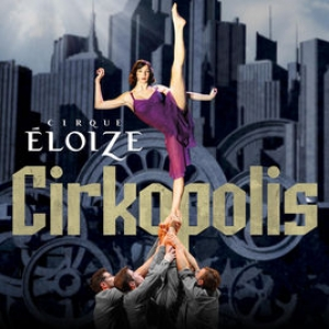 Cirkusz a Margitszigeten - Jegyek a Cirque Éloizé Cirkopolis 2018-as előadására itt!