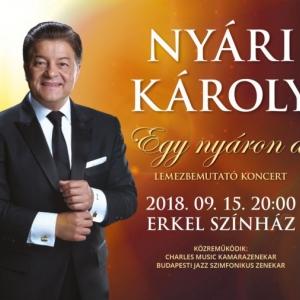 Nyári Károly lemezbemutató koncert 2018-ban az Erkel Színházban - Jegyek itt!