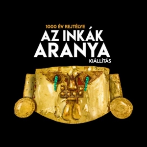 Az Inkák Aranya kiállítás Budapesten! Jegyvásárlás itt!