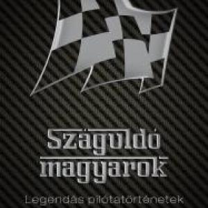 Száguldó magyarok - Legendás pilótatörténetek - NYERD MEG!