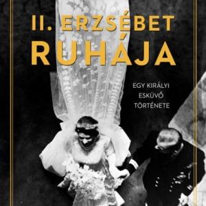 II. Erzsébet ruhája - Egy királyi esküvő története - NYERD MEG!